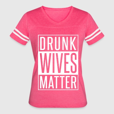 Drunk DRUNK WIVES MATTER - Women's Vintage Sport T-Shirt