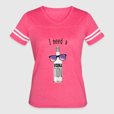I NEED A VODKATION - Women's Vintage Sport T-Shirt