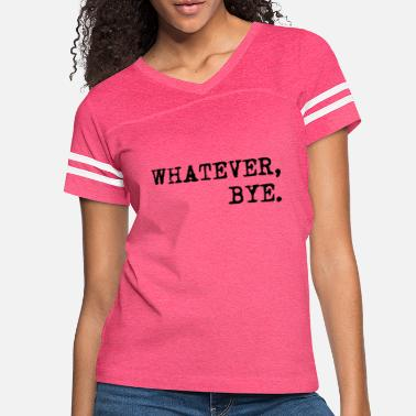 Whatever WHATEVER, BYE. - Women's Vintage Sport T-Shirt