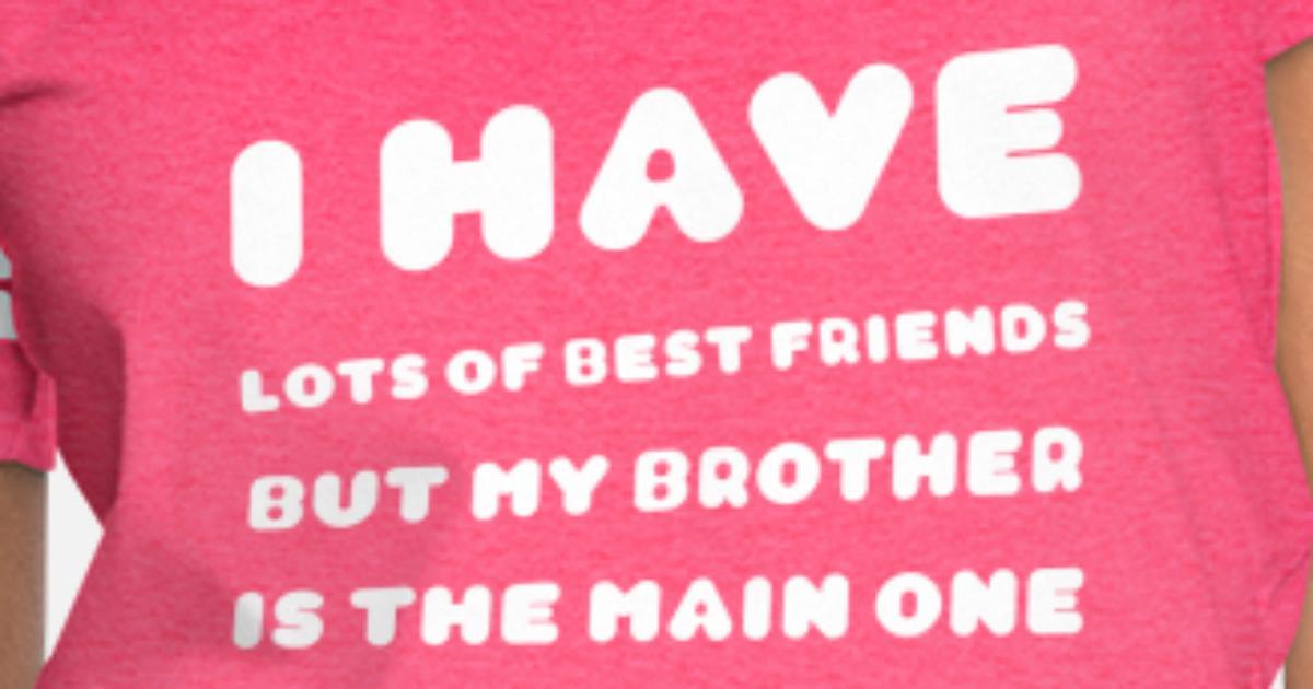best friend short quotes I best brother Women\'s Vintage Sport T-Shirt    Spreadshirt
