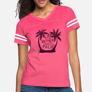 Plam palms trees - life is better under the plams. - Women's Vintage Sport T-Shirt