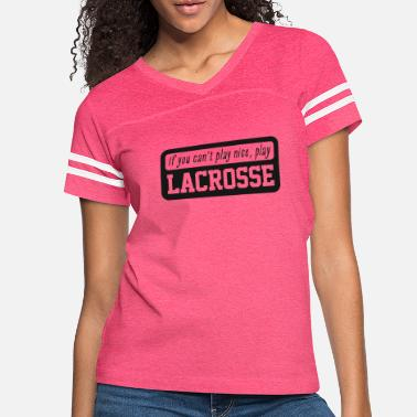 If you can't play nice, play Lacrosse - Women's Vintage Sport T-Shirt
