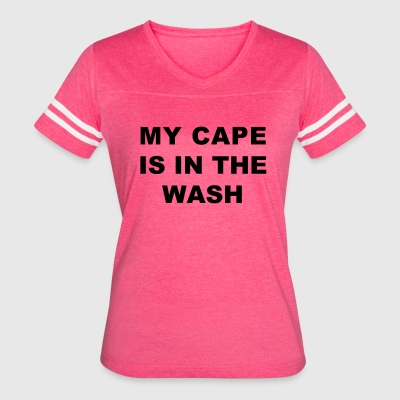 My Cape Is In The Wash - Women's Vintage Sport T-Shirt