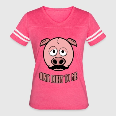 Funny Mustache Pig Oink Dirty To Me - Women's Vintage Sport T-Shirt