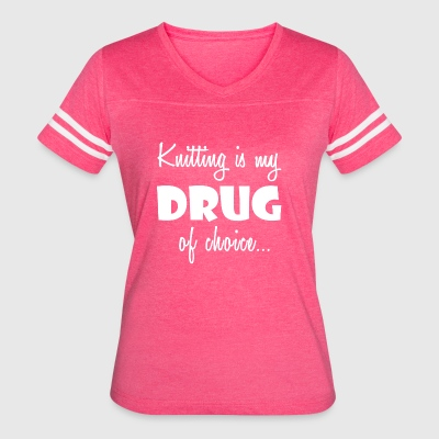 Knitting Shirt/Hoodie-Drug of Choice-Cool Gift - Women's Vintage Sport T-Shirt