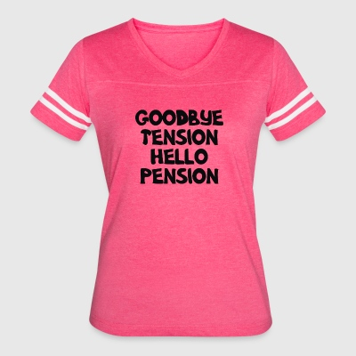 Goodbye Tension Hello Pension - Women's Vintage Sport T-Shirt
