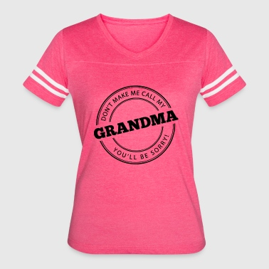 Don't Make Me Call My Grandma - Women's Vintage Sport T-Shirt
