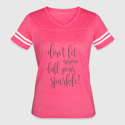 DON'T LET ANYONE DULL YOUR SPARKLE! - Women's Vintage Sport T-Shirt