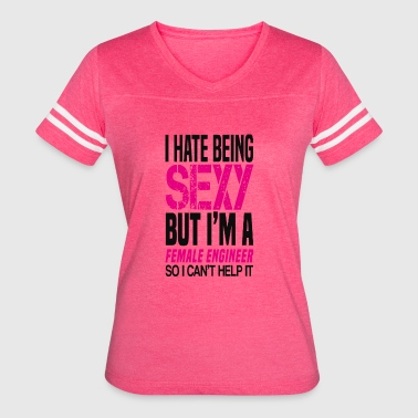 I hate being sexy - Female engineer gift shirt - Women's Vintage Sport T-Shirt