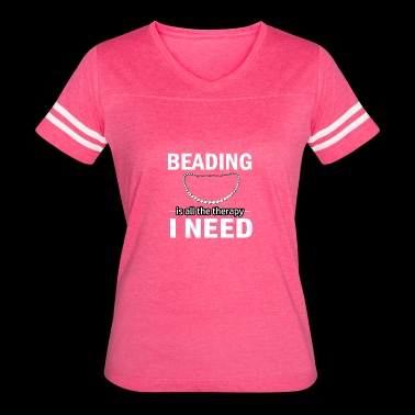 Beading is my therapy - Women's Vintage Sport T-Shirt