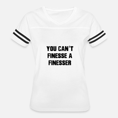 Finesse You Can't Finesse A Finesser - Women's Vintage Sport T-Shirt