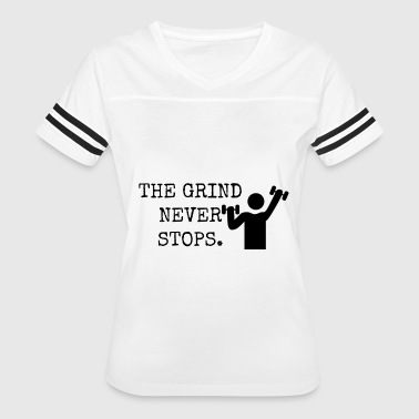THE GRIND NEVER STOPS - Women's Vintage Sport T-Shirt