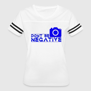 Negative Photographer Photographer - Don't Be Negative - Women's Vintage Sport T-Shirt