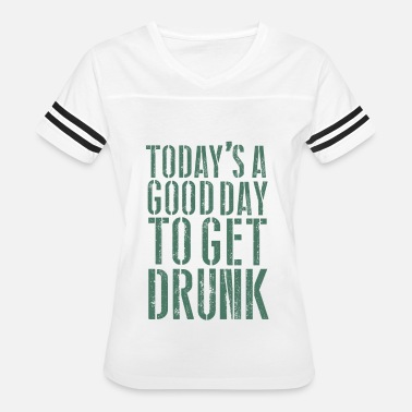 Drunk Good TODAY'S A GOOD DAY TO GET DRUNK - Women's Vintage Sport T-Shirt