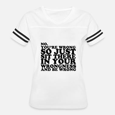 You re Wrong - Women's Vintage Sport T-Shirt
