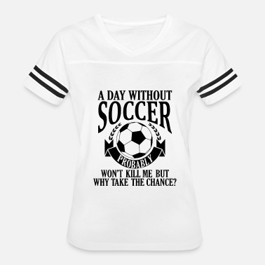 Daylight Saving Time A Day without Soccer Wont kill me but - Women's Vintage Sport T-Shirt