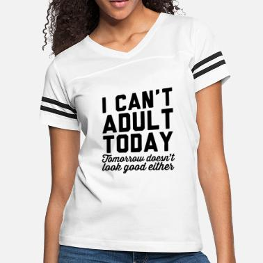 Today I Can't Adult Today - Women's Vintage Sport T-Shirt