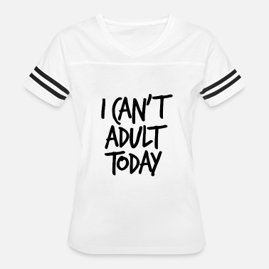I Cant Adult Today I Can't Adult Today - Black - Women's Vintage Sport T-Shirt