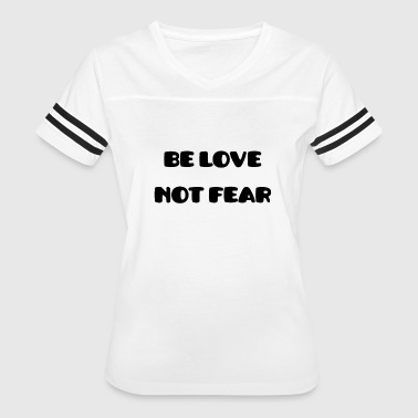 Be Love Not Fear - Women's Vintage Sport T-Shirt
