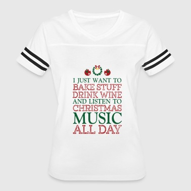 Christmas Baking I just want to bake stuff drink wine - Women's Vintage Sport T-Shirt