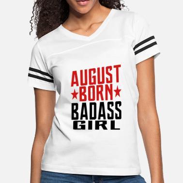 56e18a53 AUGUST BORN BADASS GIRL GIRL BORN IN AUGUST - Women's Vintage Sport