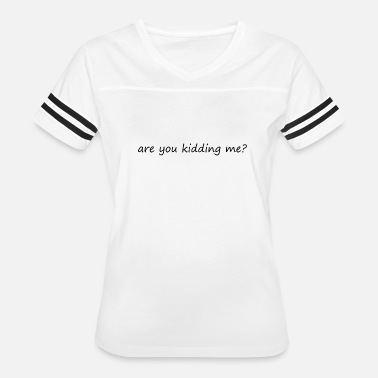 Are You Kidding Me are you kidding me - Women's Vintage Sport T-Shirt