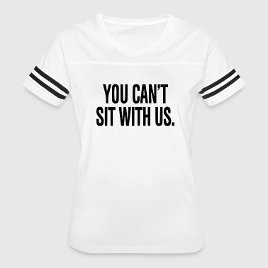 YOU CAN'T SIT WITH US - Women's Vintage Sport T-Shirt