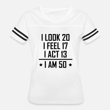 Looks Feels Acts 50th Birthday I Am 50 Funny 50th Birthday - Women's Vintage Sport T-Shirt
