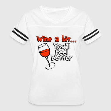 Feelings Of Wine Wine - wine a bit you'll feel better - Women's Vintage Sport T-Shirt