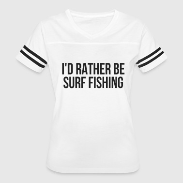 I'd Rather Be Surf Fishing Beach Fishing Print Gift - Women's Vintage Sport T-Shirt