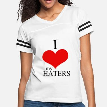 9c8131f4 I Love My Haters Hater - i love my haters - Women's. Women's Vintage  Sport T-Shirt