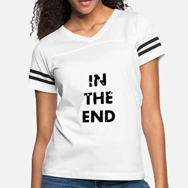 End In the end - Women's Vintage Sport T-Shirt