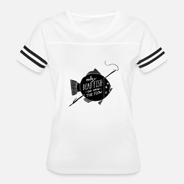 """only Dead Fish Go With The Flow. Only Dead Fish Go With The Flow - Women's Vintage Sport T-Shirt"