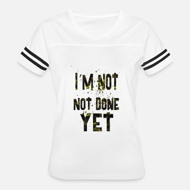 Im Done Im not done yet1 - Women's Vintage Sport T-Shirt