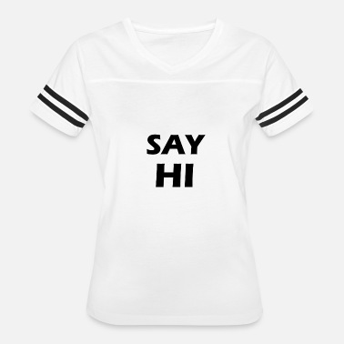 Saying Hi say hi - Women's Vintage Sport T-Shirt