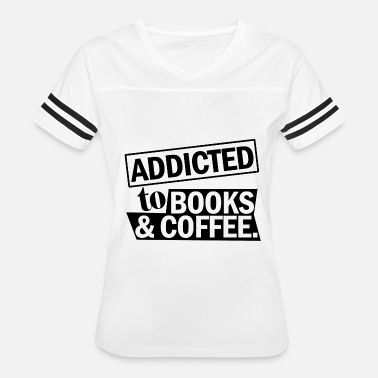 Addicted To Books Coffee Book addicted to books and coffee - Women's Vintage Sport T-Shirt