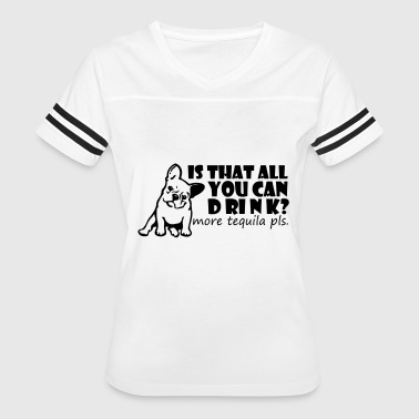 The More You Drink Is That All You Can Drink More Tequila Pls - Women's Vintage Sport T-Shirt