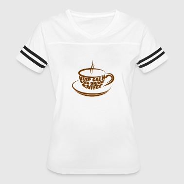 Keep calm and drink coffee - Women's Vintage Sport T-Shirt