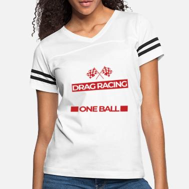 Sportscar Drag Racing Because ... Require One Ball sportscar - Women's Vintage Sport T-Shirt