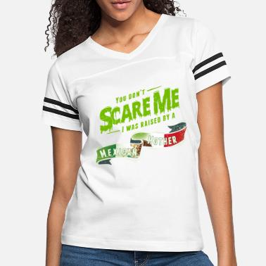 Power You Don't Scare Me I Was Raised By A Mexican - Women's Vintage Sport T-Shirt