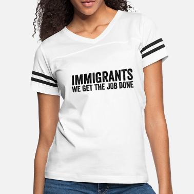 Immigrants We Get The Job Done Anti Donald Trump - Women's Vintage Sport T-Shirt