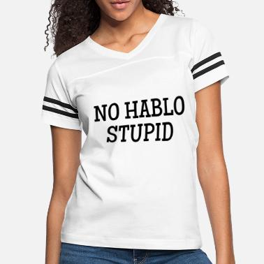 No Hablo Stupid - Women's Vintage Sport T-Shirt