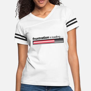 Frustration frustration / frustration is loading - Women's Vintage Sport T-Shirt