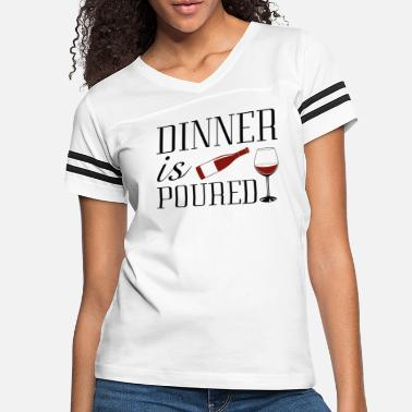 Pour Dinner Is Poured - Women's Vintage Sport T-Shirt