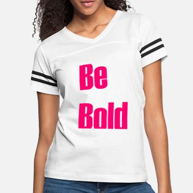 Bold Be bold - Women's Vintage Sport T-Shirt