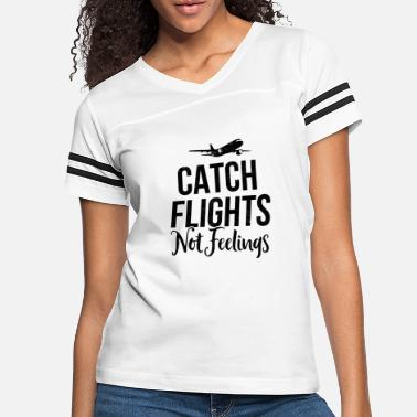 Flight Airplane Catch Flights Not Feelings Traveler - Women's Vintage Sport T-Shirt