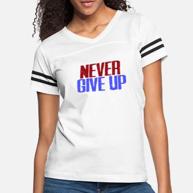 Never Give Up never give up - Women's Vintage Sport T-Shirt