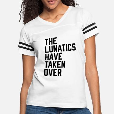 Incorrect The Lunatics Have Taken Over - Women's Vintage Sport T-Shirt