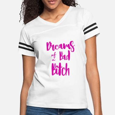 Dreams of A Bad Bitch T-shirt - Women's Vintage Sport T-Shirt