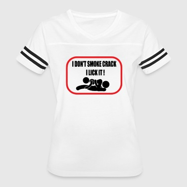 I don't smoke crack I lick it - Women's Vintage Sport T-Shirt